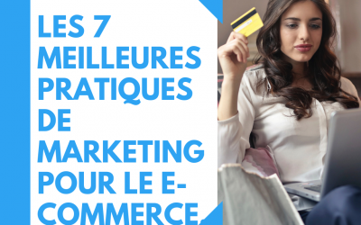 Les 7 meilleures pratiques de marketing pour le E-Commerce.